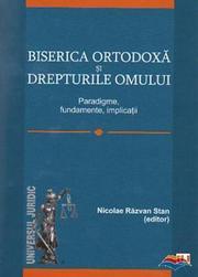 Recenzie - Biserica Ortodoxa si Drepturile Omului: Paradigme, fundamente, implicatii