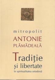 Traditie si libertate in spiritualitatea ortodoxa - Antonie Plamadeala - Recenzie
