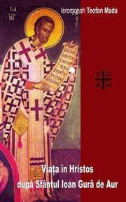 Viata in Hristos dupa Sfantul Ioan Gura de Aur - Ieromonah Teofan Mada - Recenzie